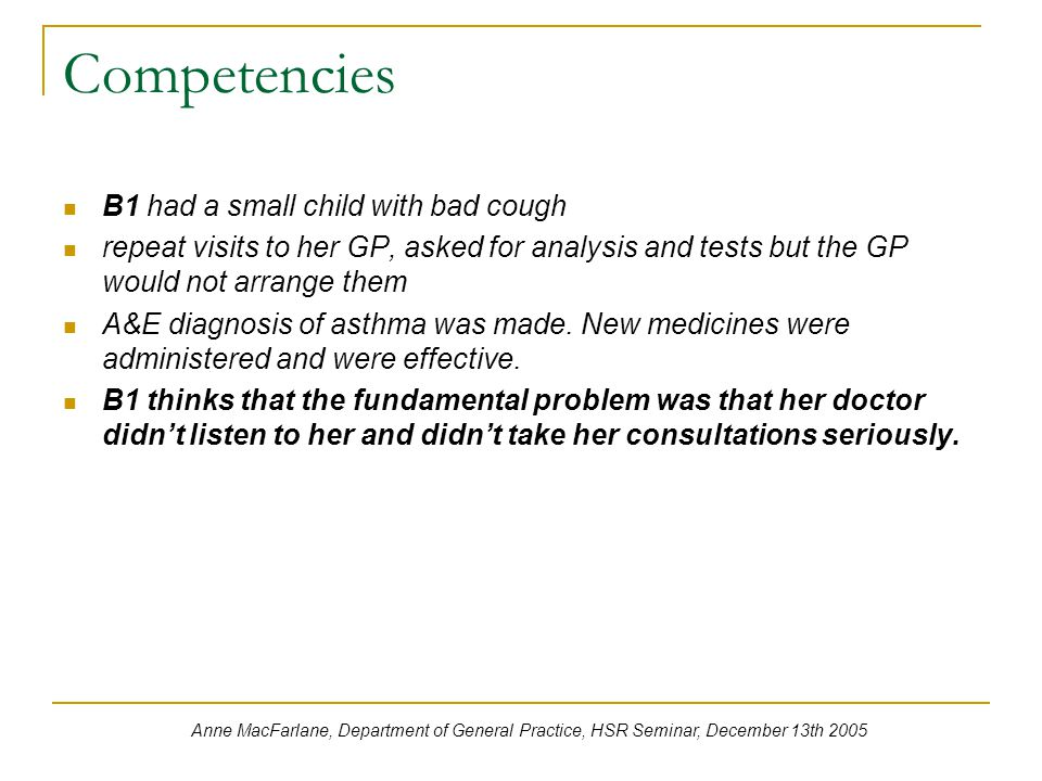 Competencies B1 had a small child with bad cough repeat visits to her GP, asked for analysis and tests but the GP would not arrange them A&E diagnosis of asthma was made.