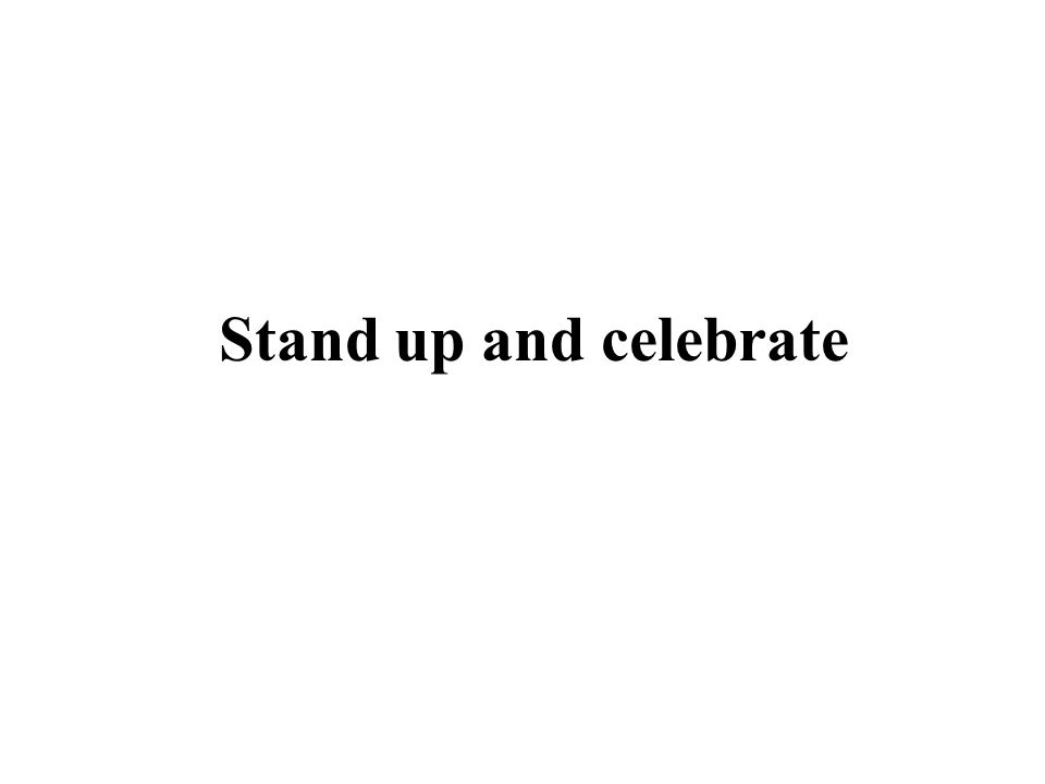 Stand up and celebrate