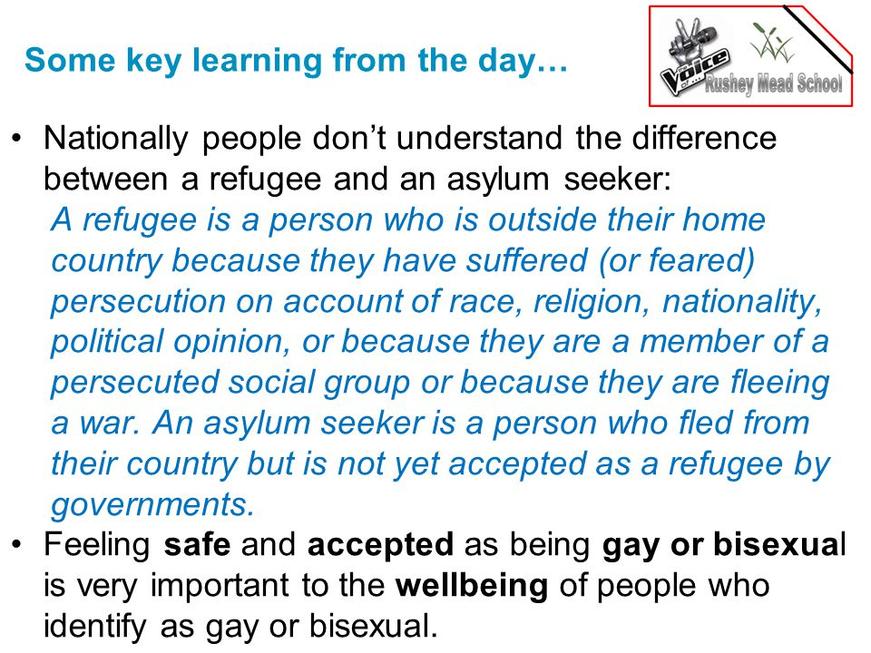 Some key learning from the day… Nationally people don't understand the difference between a refugee and an asylum seeker: A refugee is a person who is outside their home country because they have suffered (or feared) persecution on account of race, religion, nationality, political opinion, or because they are a member of a persecuted social group or because they are fleeing a war.