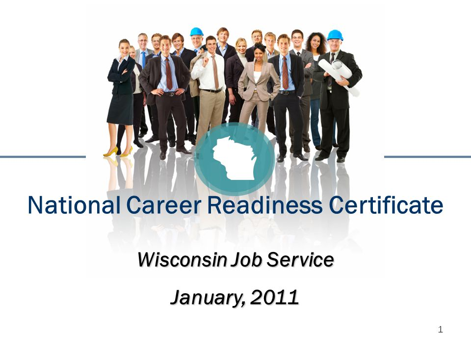 1 National Career Readiness Certificate Wisconsin Job Service January, 2011