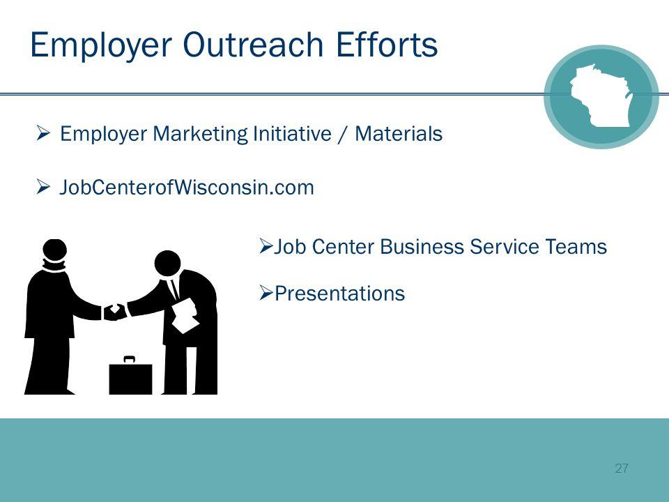 27  Employer Marketing Initiative / Materials  JobCenterofWisconsin.com Employer Outreach Efforts  Job Center Business Service Teams  Presentations