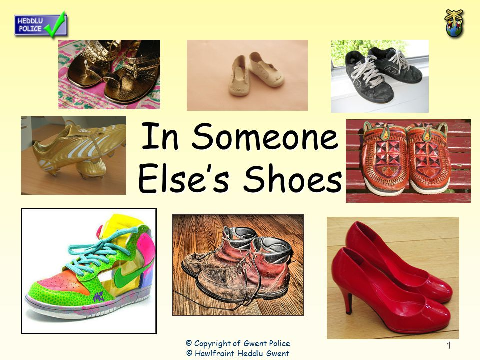 1 In Someone Else's Shoes © Copyright of Gwent Police © Hawlfraint Heddlu Gwent