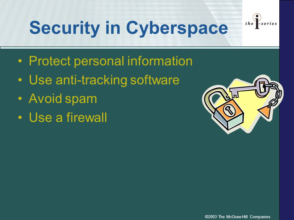 ©2003 The McGraw-Hill Companies Security in Cyberspace Protect personal information Use anti-tracking software Avoid spam Use a firewall
