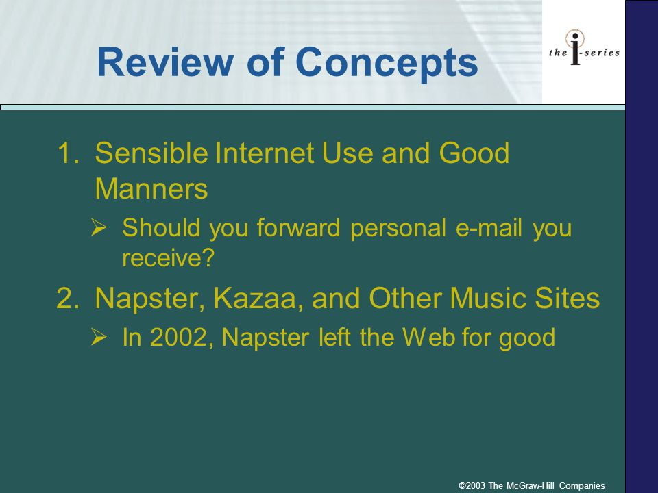 ©2003 The McGraw-Hill Companies Review of Concepts 1.Sensible Internet Use and Good Manners  Should you forward personal e-mail you receive.