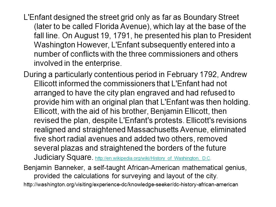 L Enfant designed the street grid only as far as Boundary Street (later to be called Florida Avenue), which lay at the base of the fall line.