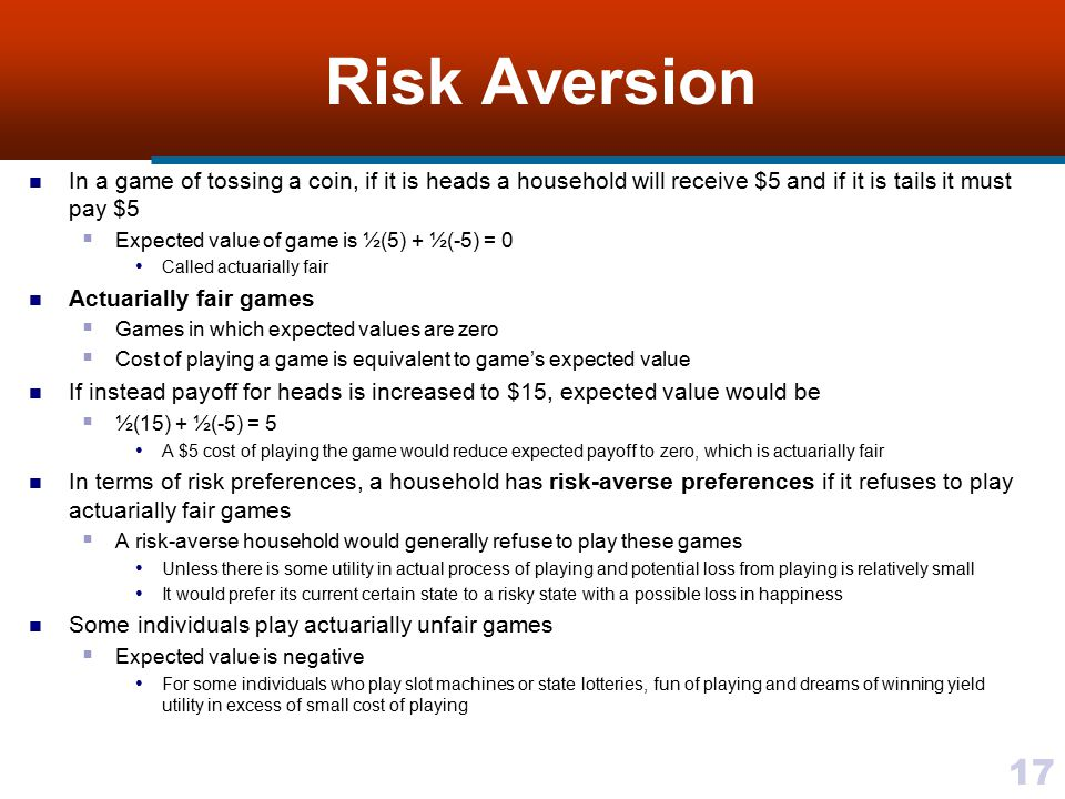 17 Risk Aversion In a game of tossing a coin, if it is heads a household will receive $5 and if it is tails it must pay $5  Expected value of game is