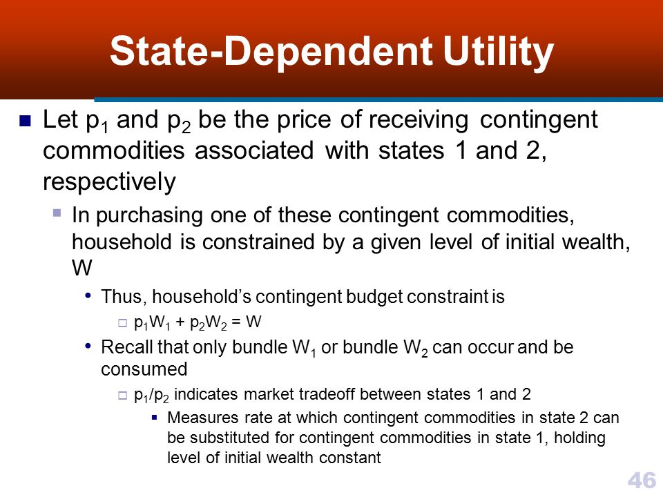 46 State-Dependent Utility Let p 1 and p 2 be the price of receiving contingent commodities associated with states 1 and 2, respectively  In purchasi