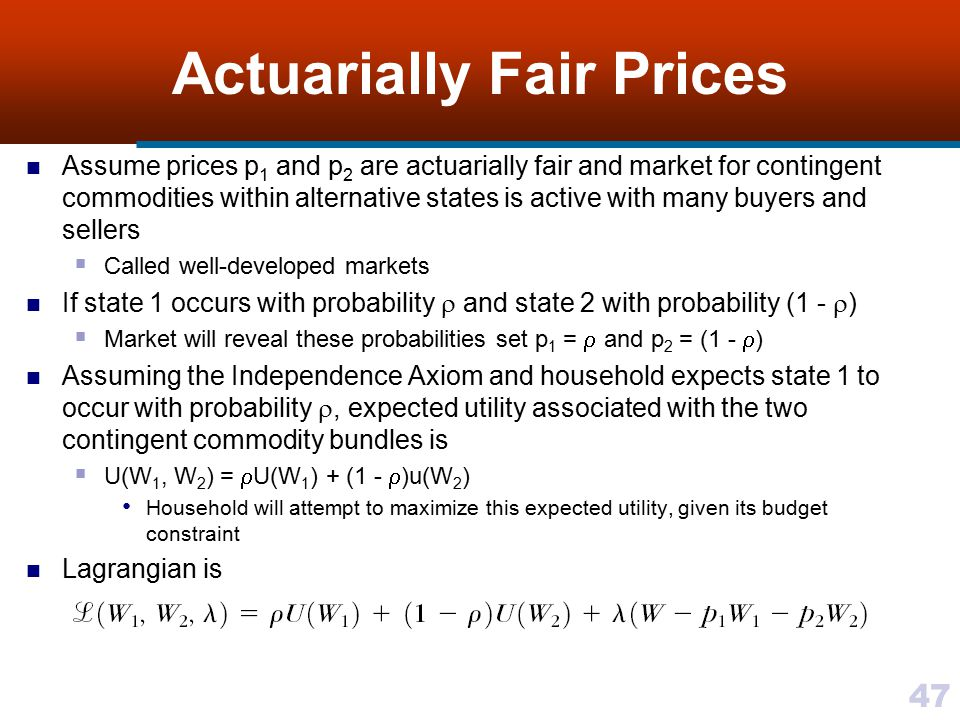 47 Actuarially Fair Prices Assume prices p 1 and p 2 are actuarially fair and market for contingent commodities within alternative states is active wi