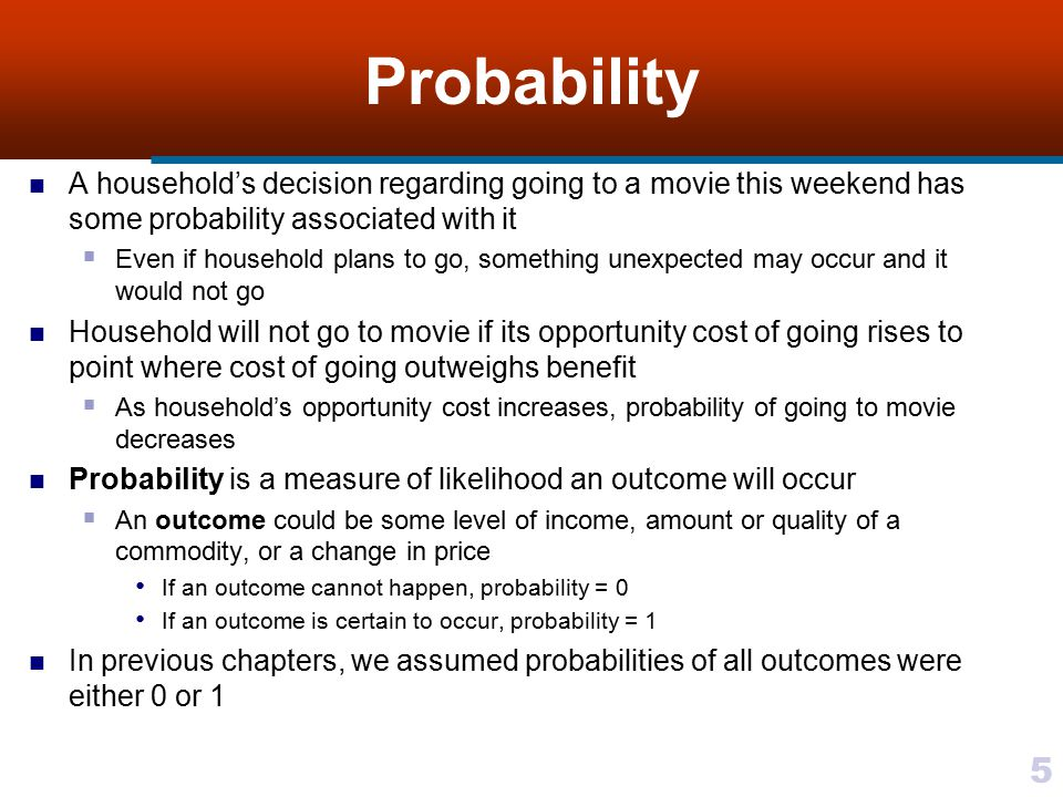 5 Probability A household's decision regarding going to a movie this weekend has some probability associated with it  Even if household plans to go,