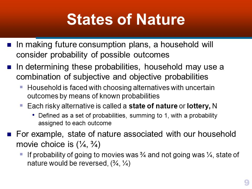 9 States of Nature In making future consumption plans, a household will consider probability of possible outcomes In determining these probabilities,