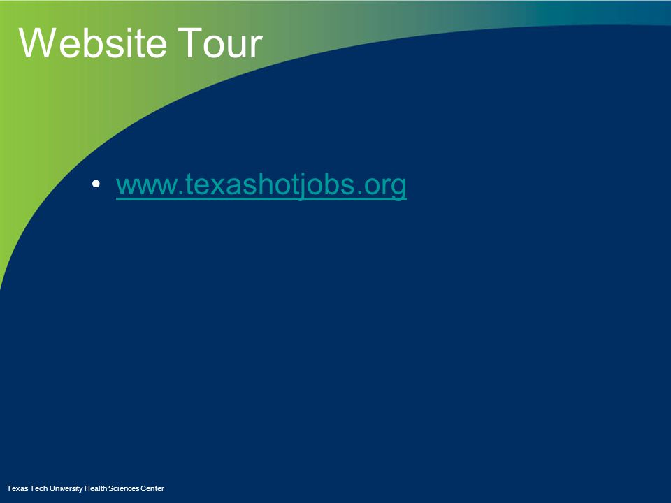 Website Tour www.texashotjobs.org Texas Tech University Health Sciences Center