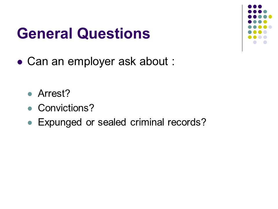 General Questions Can an employer ask about : Arrest.