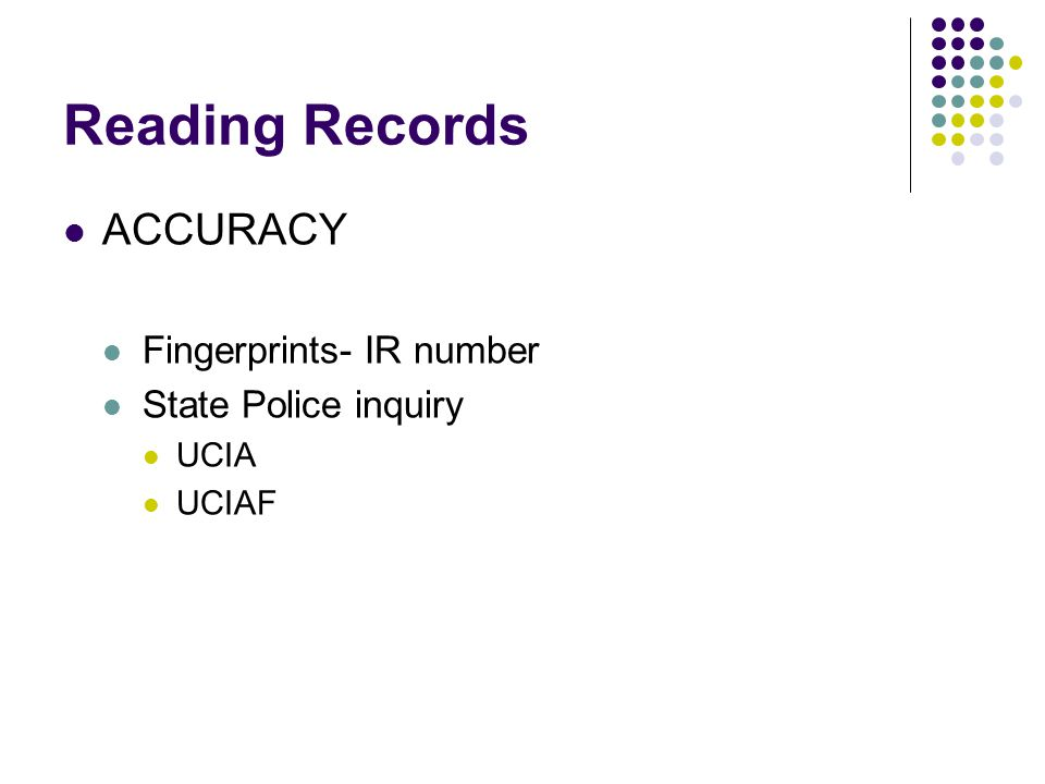Reading Records ACCURACY Fingerprints- IR number State Police inquiry UCIA UCIAF