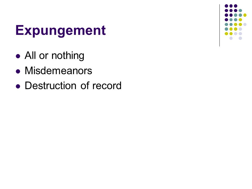 Expungement All or nothing Misdemeanors Destruction of record