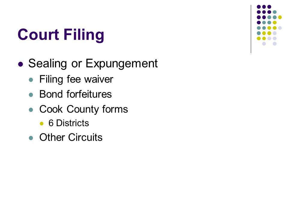 Court Filing Sealing or Expungement Filing fee waiver Bond forfeitures Cook County forms 6 Districts Other Circuits