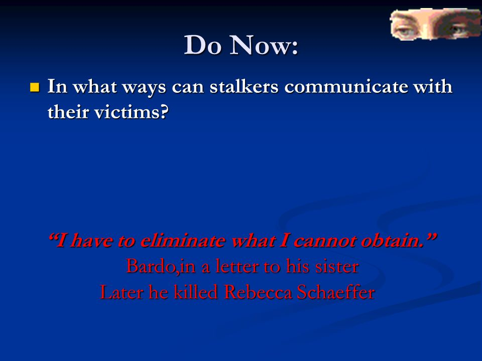 Do Now: In what ways can stalkers communicate with their victims.