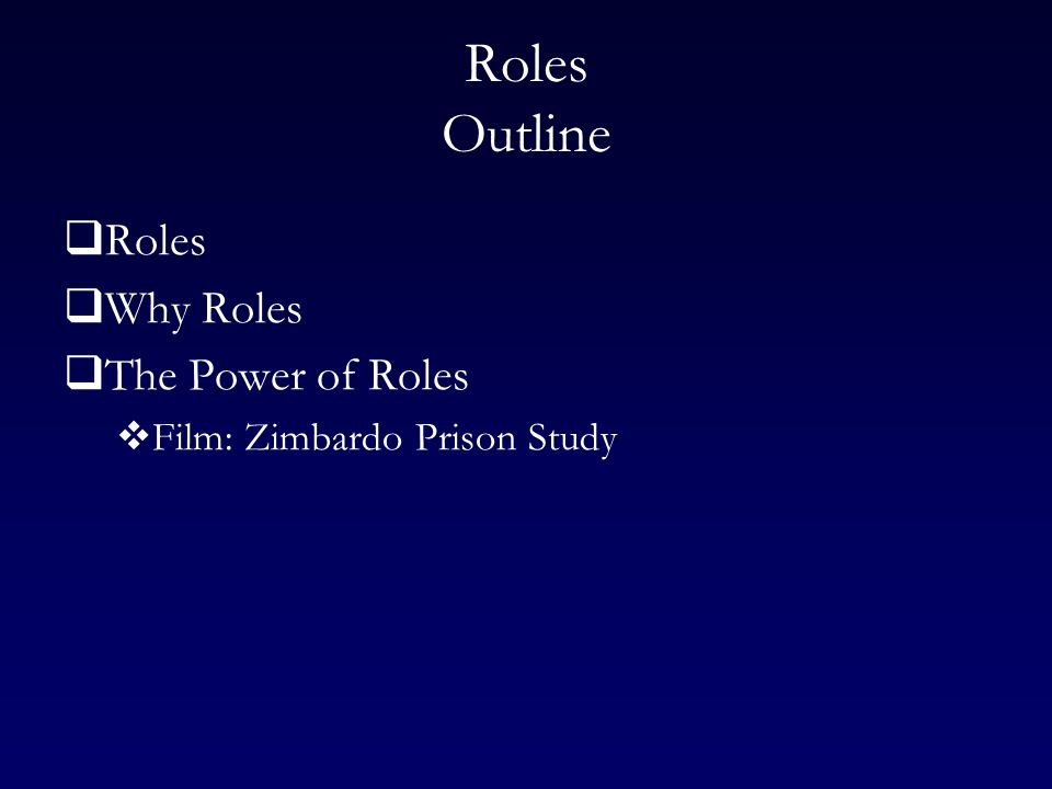 Roles Outline  Roles  Why Roles  The Power of Roles  Film: Zimbardo Prison Study