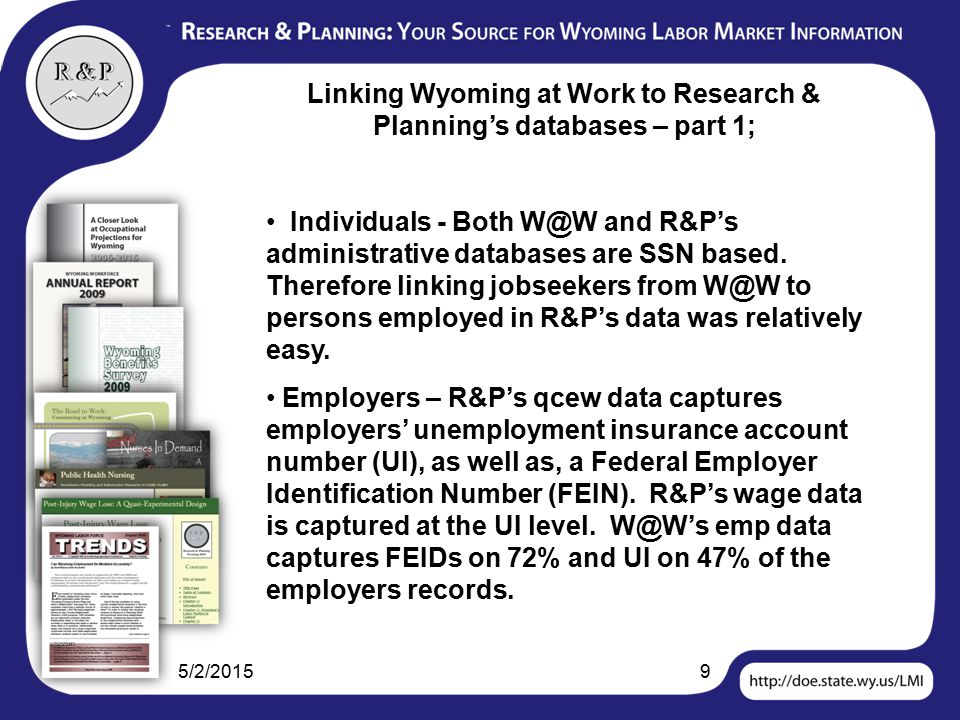 5/2/20159 Linking Wyoming at Work to Research & Planning's databases – part 1; Individuals - Both W@W and R&P's administrative databases are SSN based.