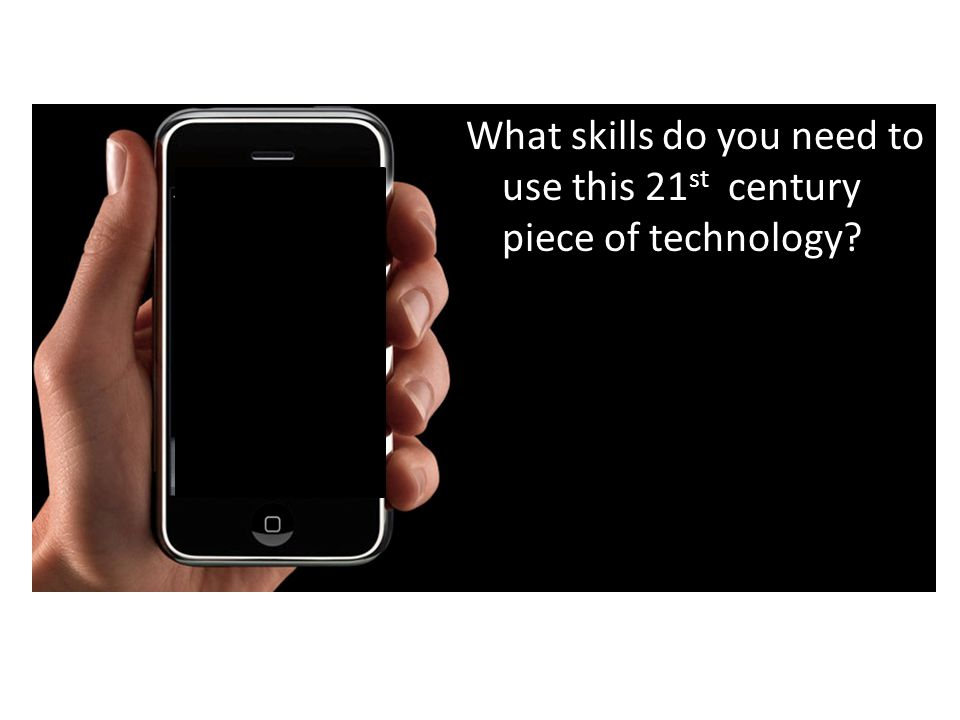 What skills do you need to use this 21 st century piece of technology