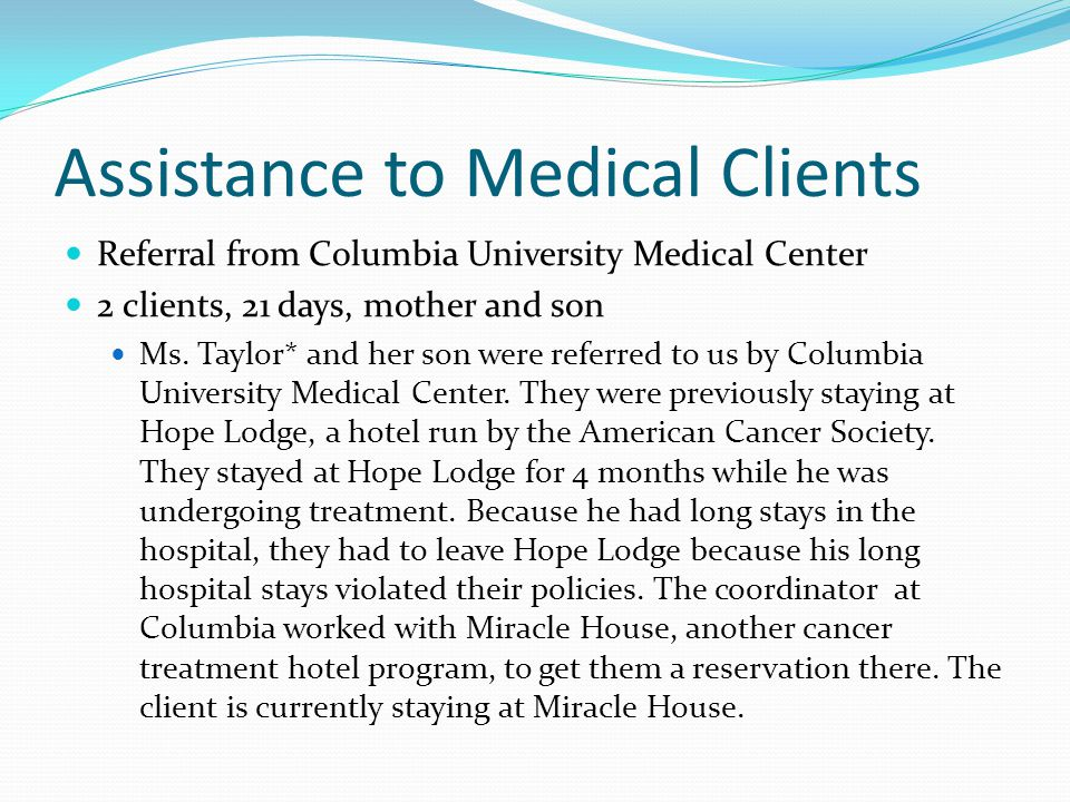 Assistance to Medical Clients Referral from Columbia University Medical Center 2 clients, 21 days, mother and son Ms.