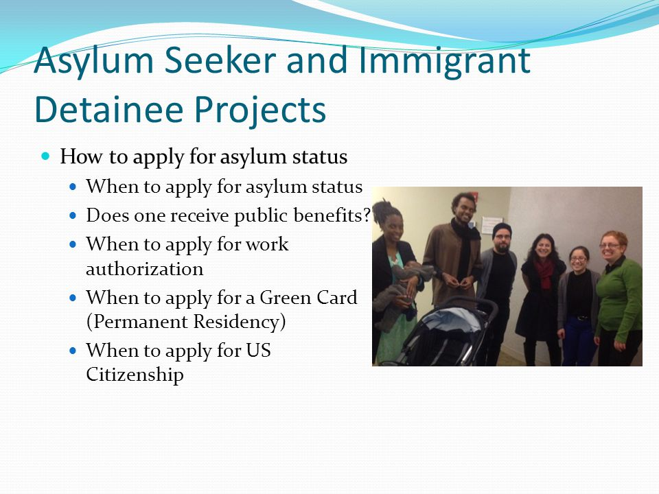 How to apply for asylum status When to apply for asylum status Does one receive public benefits.