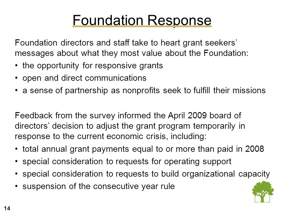 14 Foundation Response Foundation directors and staff take to heart grant seekers' messages about what they most value about the Foundation: the oppor