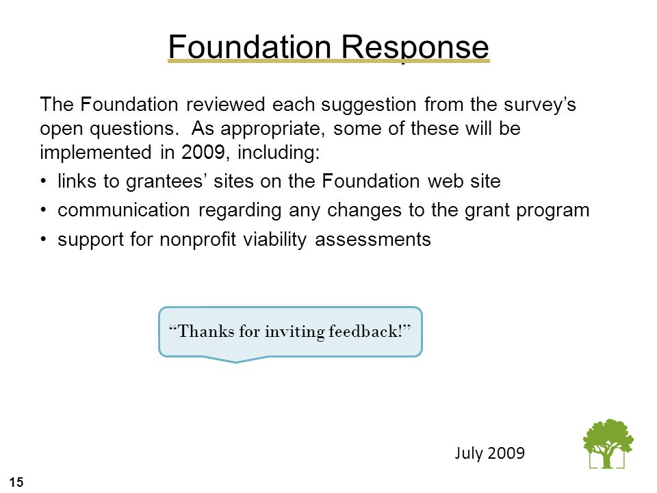 15 Foundation Response The Foundation reviewed each suggestion from the survey's open questions. As appropriate, some of these will be implemented in