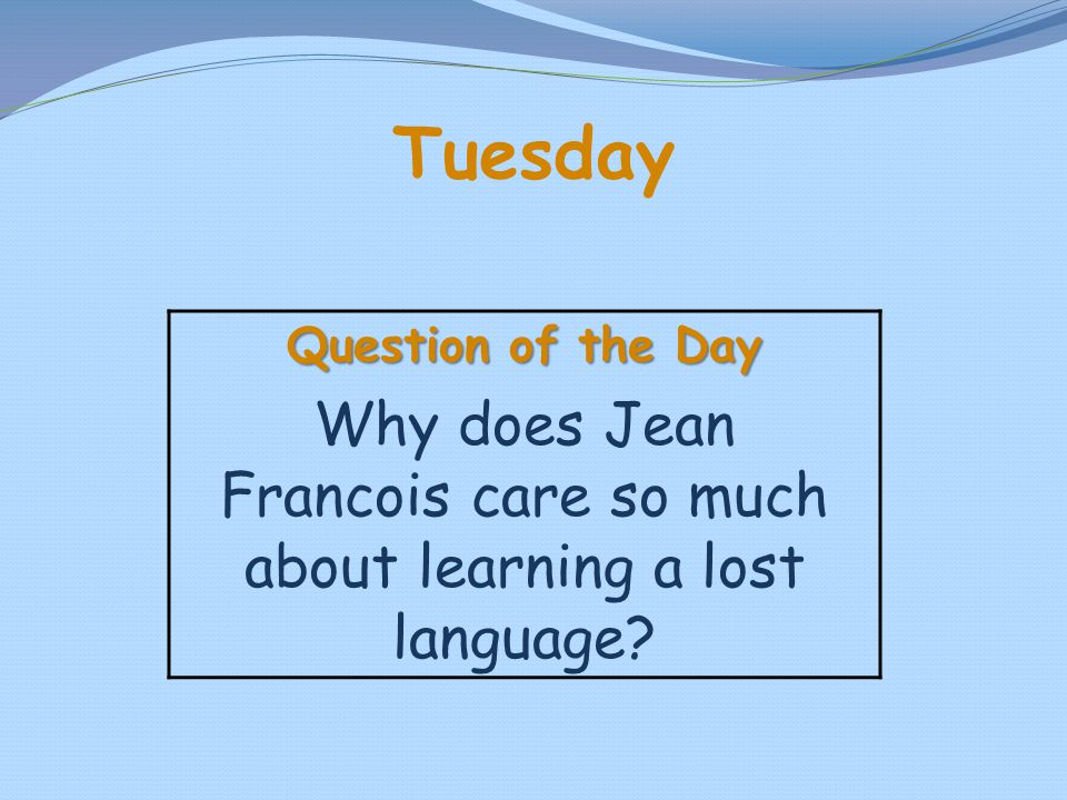 Tuesday Question of the Day Why does Jean Francois care so much about learning a lost language?