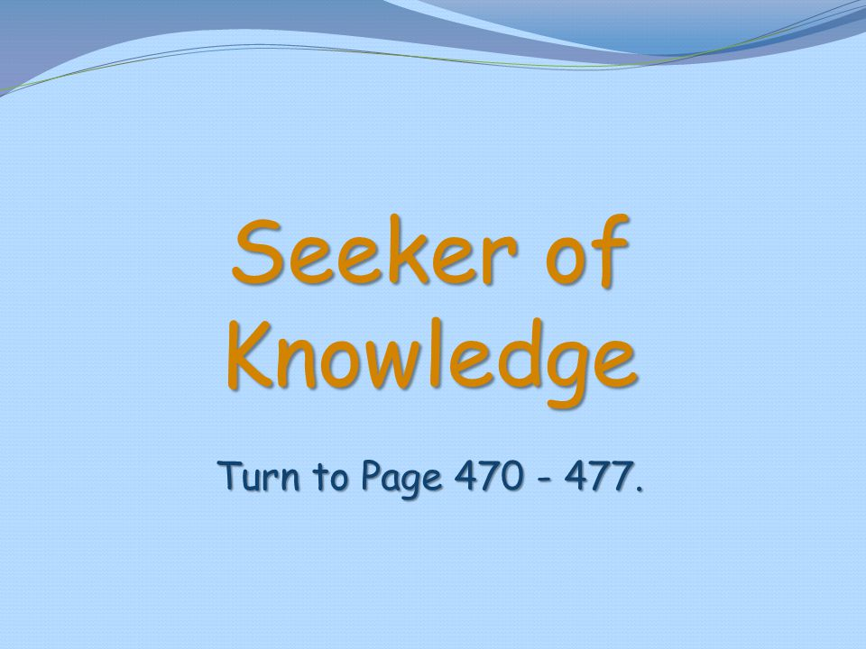 Seeker of Knowledge Turn to Page 470 - 477.