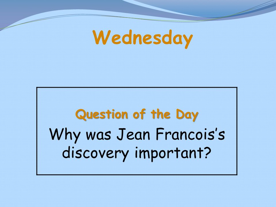 Wednesday Question of the Day Why was Jean Francois's discovery important?