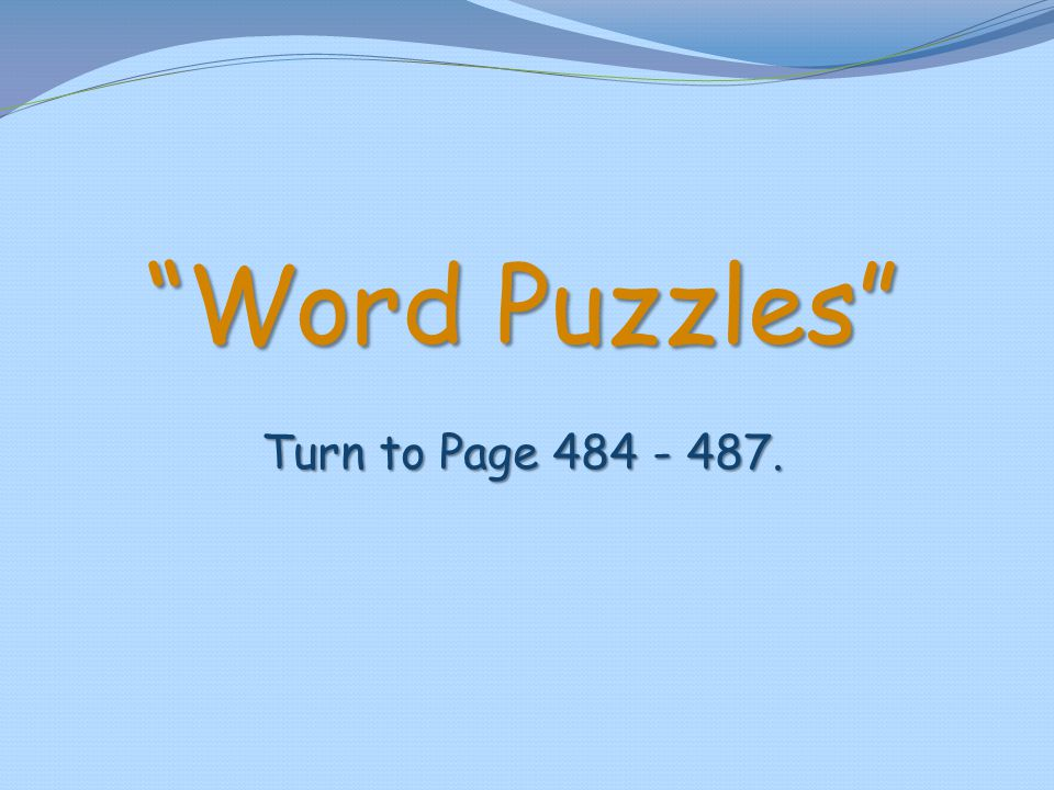 """Word Puzzles"" Turn to Page 484 - 487."