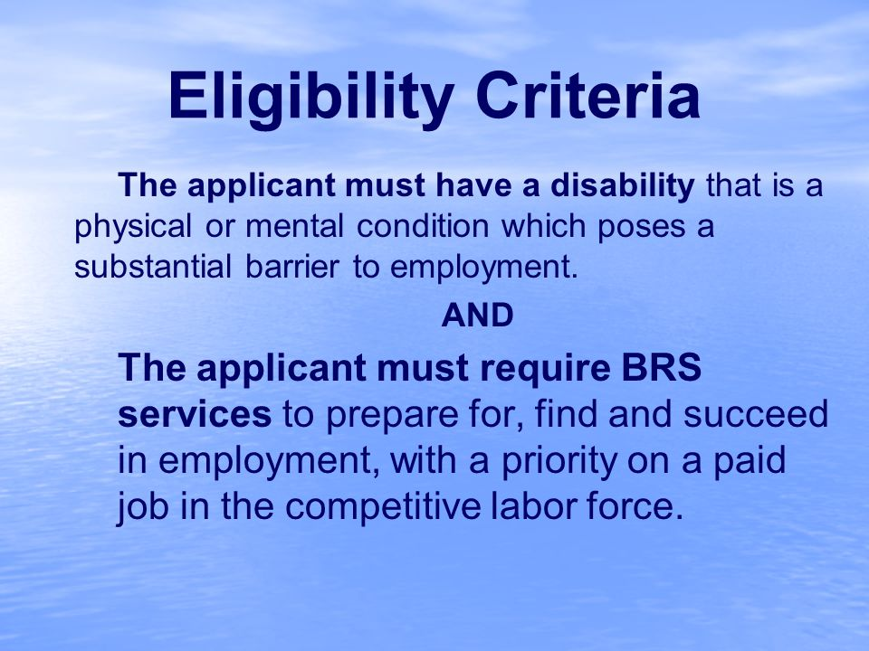 Eligibility Criteria The applicant must have a disability that is a physical or mental condition which poses a substantial barrier to employment.