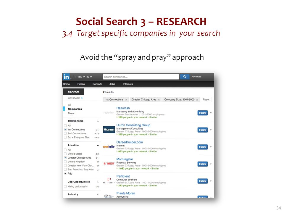 Social Search 3 – RESEARCH 3.4 Target specific companies in your search Avoid the spray and pray approach 34