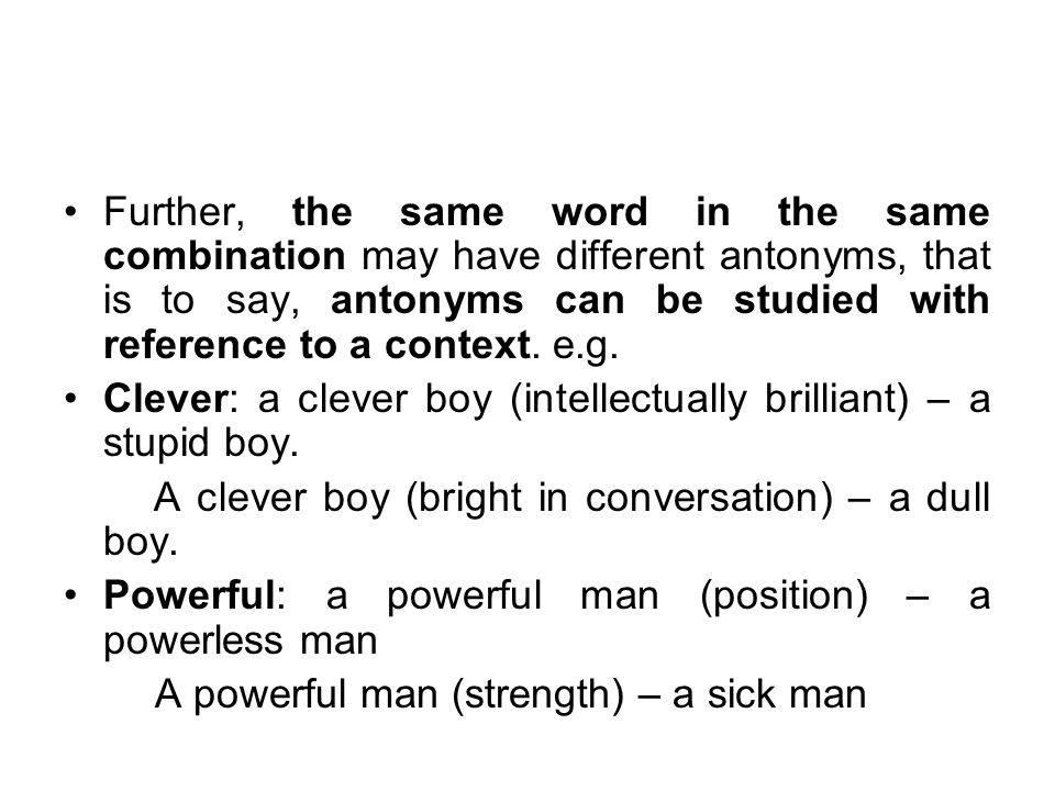 3).A word which has more than one meaning can have more than one antonym.