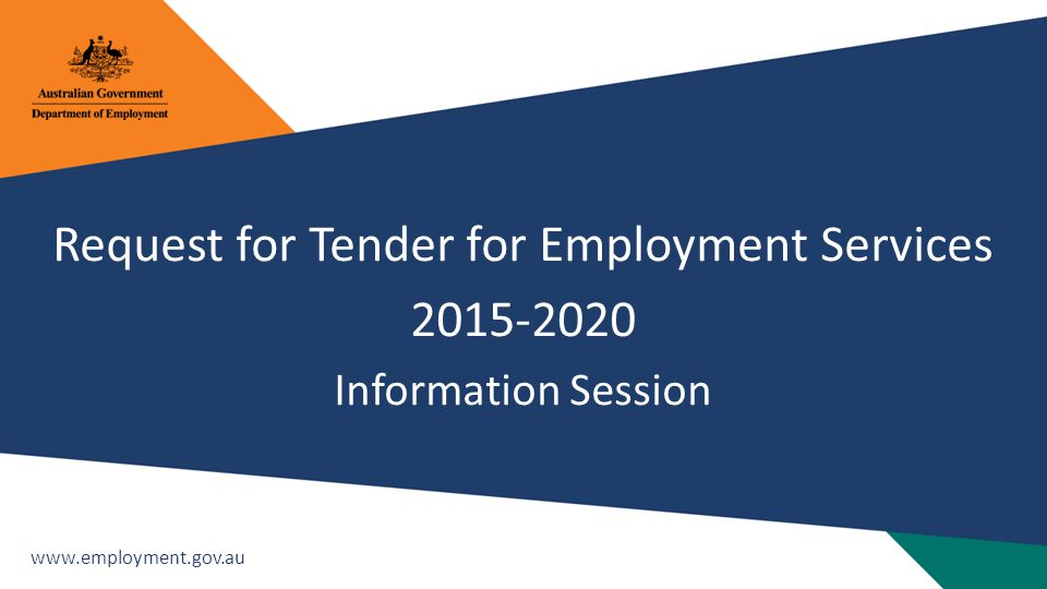 www.employment.gov.au Request for Tender for Employment Services 2015-2020 Information Session