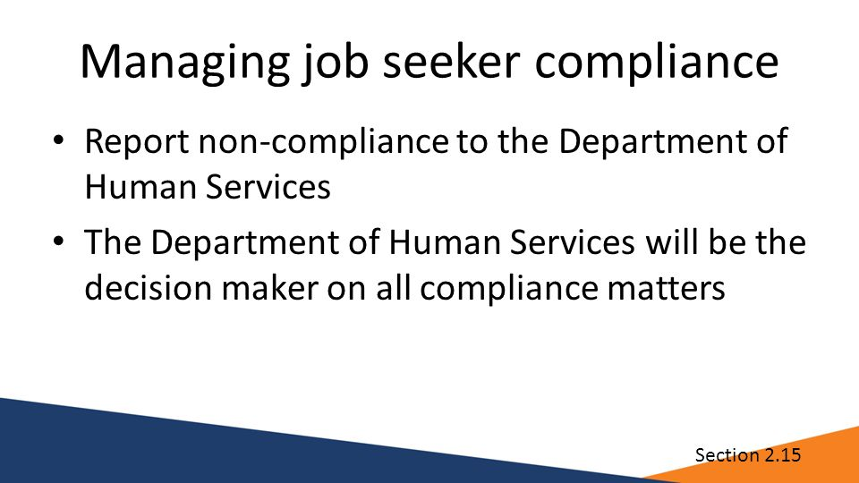 Managing job seeker compliance Report non-compliance to the Department of Human Services The Department of Human Services will be the decision maker on all compliance matters Section 2.15