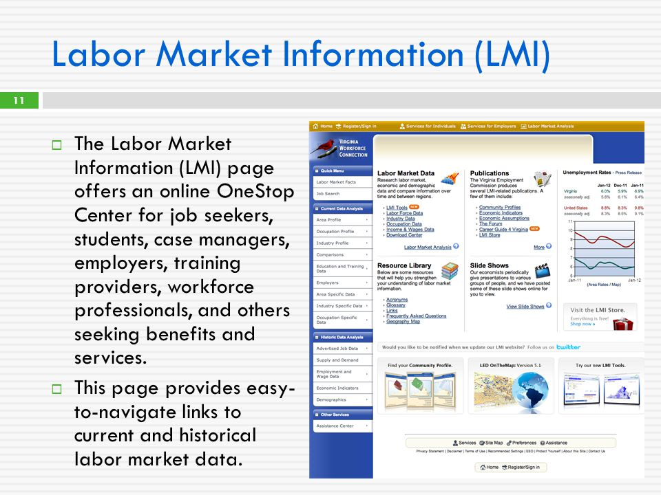Labor Market Information (LMI)  The Labor Market Information (LMI) page offers an online OneStop Center for job seekers, students, case managers, employers, training providers, workforce professionals, and others seeking benefits and services.