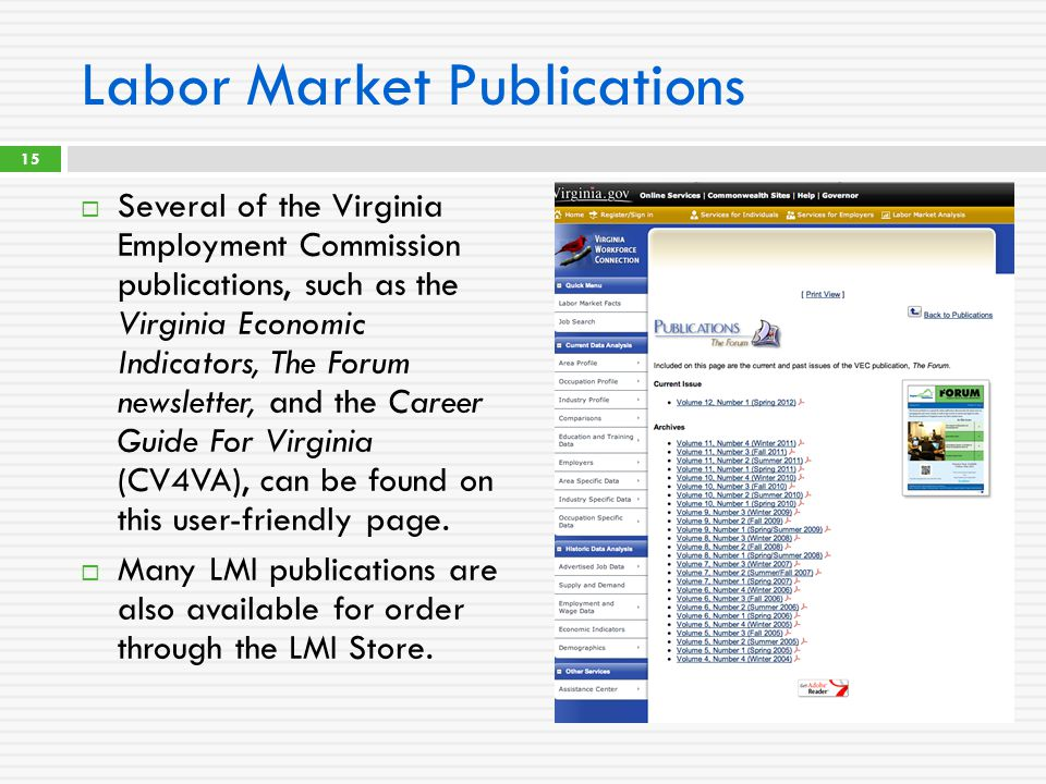 Labor Market Publications  Several of the Virginia Employment Commission publications, such as the Virginia Economic Indicators, The Forum newsletter, and the Career Guide For Virginia (CV4VA), can be found on this user-friendly page.