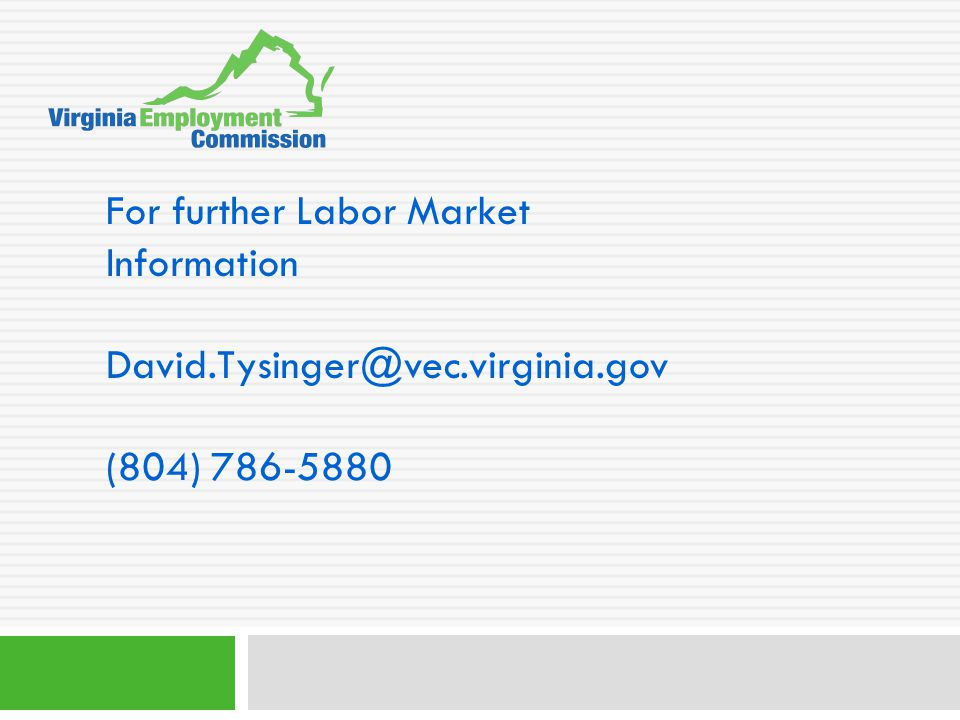 For further Labor Market Information David.Tysinger@vec.virginia.gov (804) 786-5880