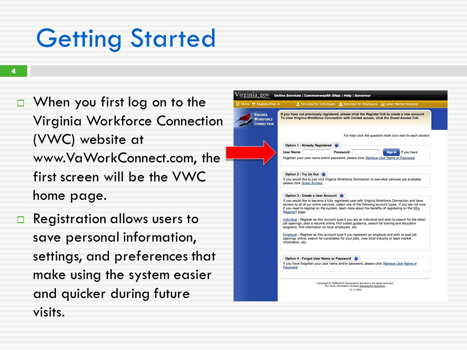 Getting Started  When you first log on to the Virginia Workforce Connection (VWC) website at www.VaWorkConnect.com, the first screen will be the VWC home page.