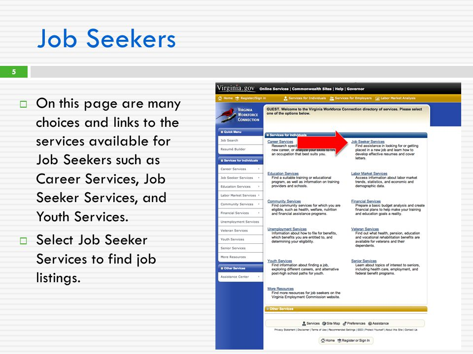 Job Seekers  On this page are many choices and links to the services available for Job Seekers such as Career Services, Job Seeker Services, and Youth Services.