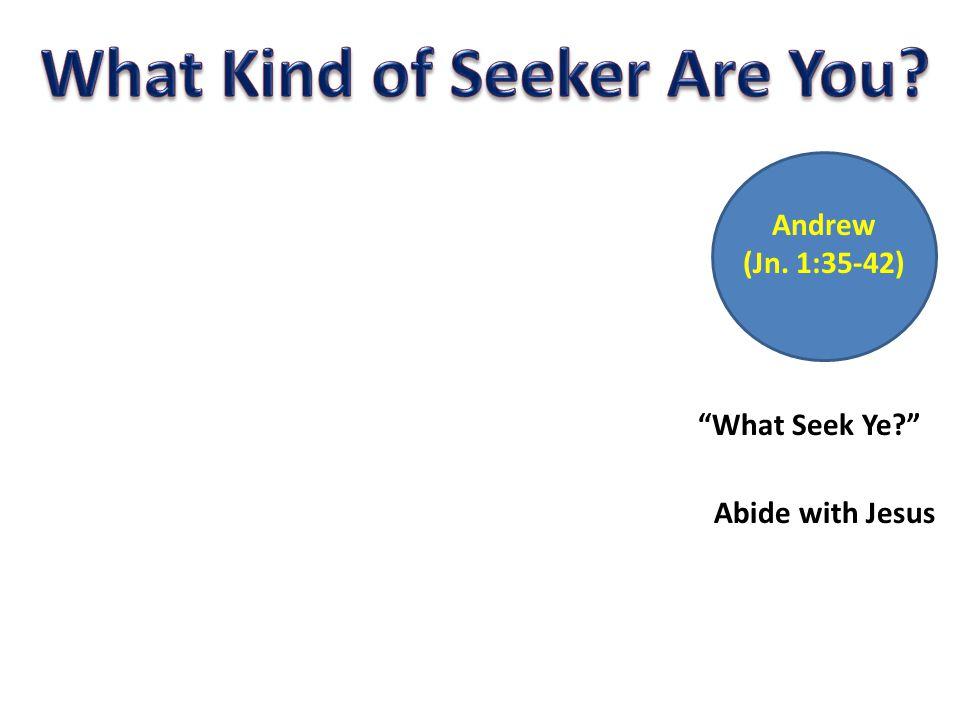 Andrew (Jn. 1:35-42) What Seek Ye Abide with Jesus