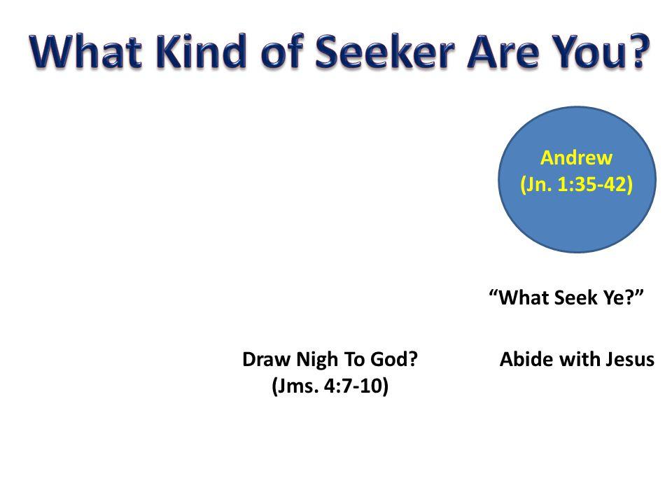 Andrew (Jn. 1:35-42) What Seek Ye Abide with JesusDraw Nigh To God (Jms. 4:7-10)