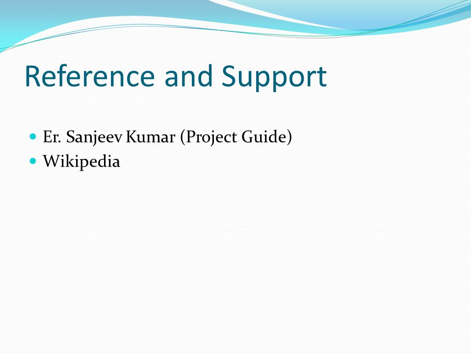 Reference and Support Er. Sanjeev Kumar (Project Guide) Wikipedia