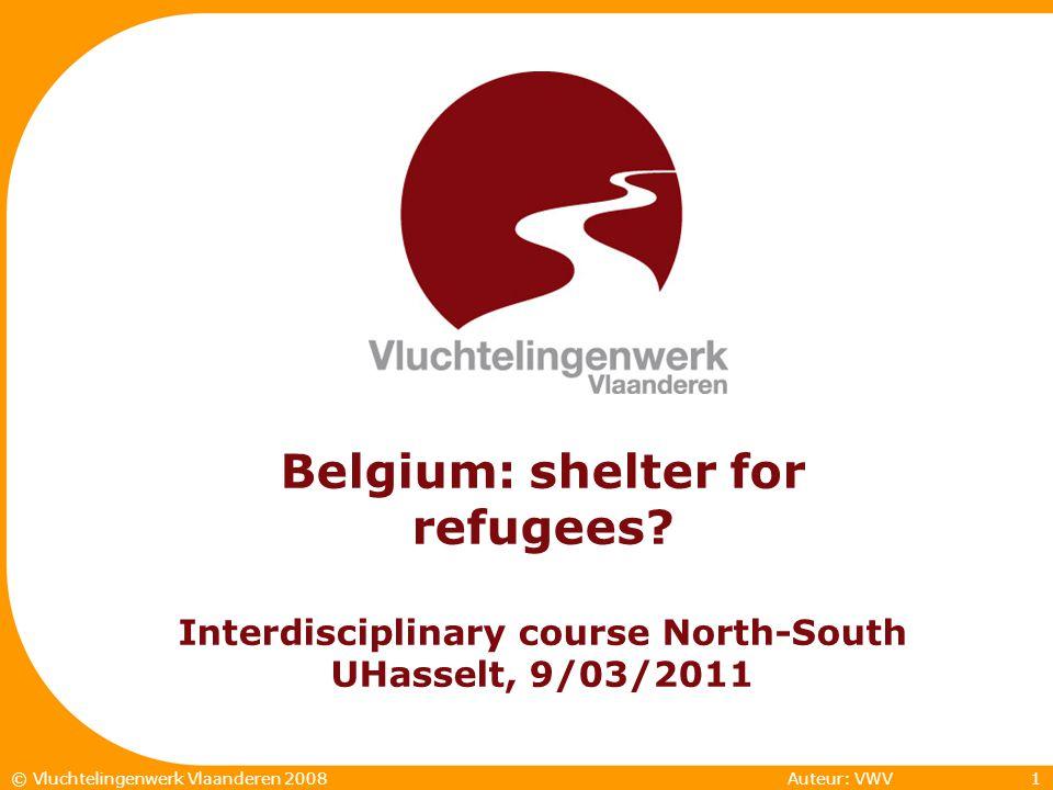 1© Vluchtelingenwerk Vlaanderen 2007 Auteur: VWV1© Vluchtelingenwerk Vlaanderen 2008 Belgium: shelter for refugees? Interdisciplinary course North-Sou