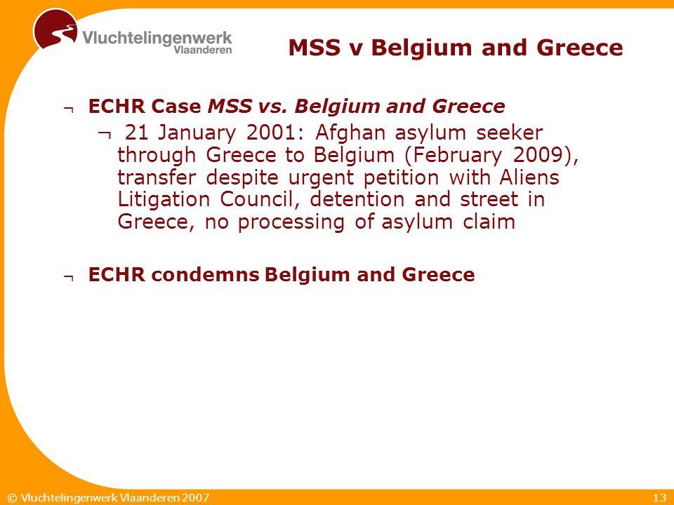13© Vluchtelingenwerk Vlaanderen 2007 MSS v Belgium and Greece ¬ ECHR Case MSS vs. Belgium and Greece ¬ 21 January 2001: Afghan asylum seeker through