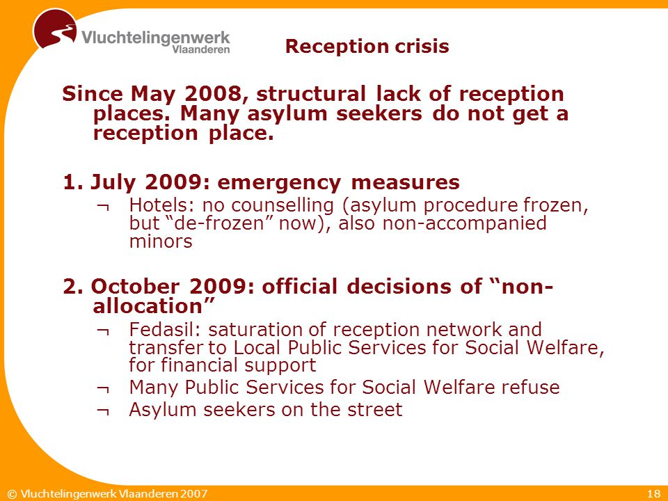 18© Vluchtelingenwerk Vlaanderen 2007 Reception crisis Since May 2008, structural lack of reception places.