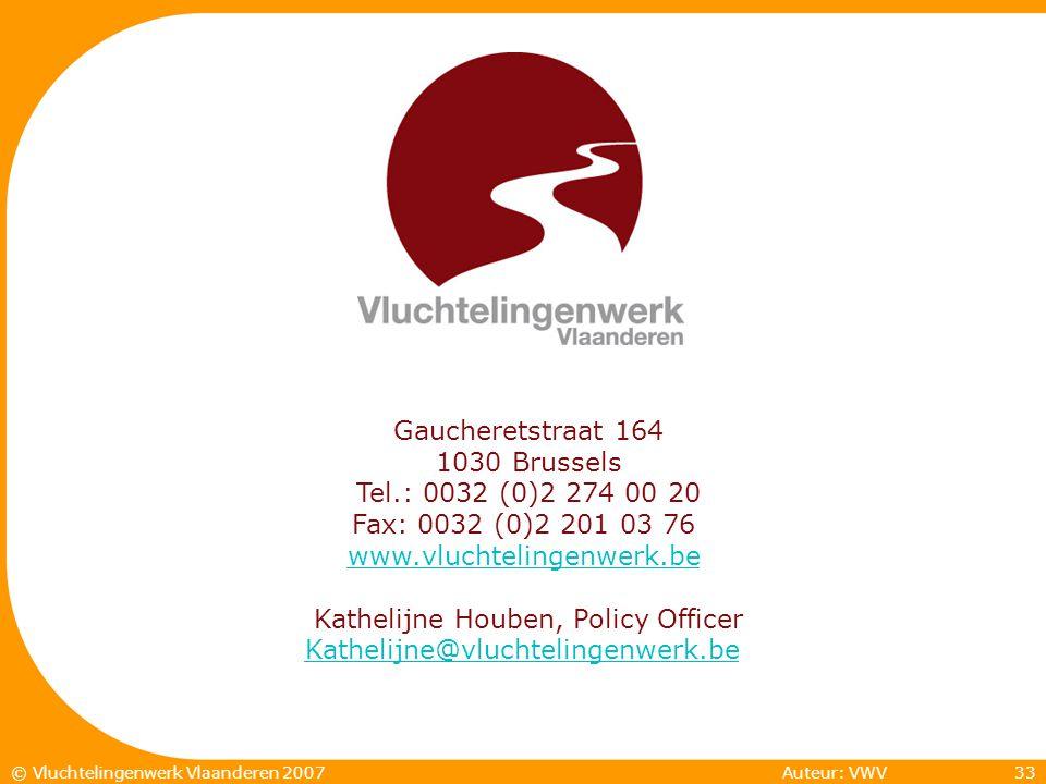Auteur: VWV33© Vluchtelingenwerk Vlaanderen 2007 Gaucheretstraat 164 1030 Brussels Tel.: 0032 (0)2 274 00 20 Fax: 0032 (0)2 201 03 76 www.vluchtelingenwerk.be Kathelijne Houben, Policy Officer Kathelijne@vluchtelingenwerk.be