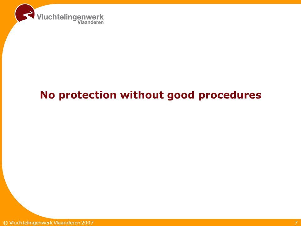 7© Vluchtelingenwerk Vlaanderen 2007 No protection without good procedures