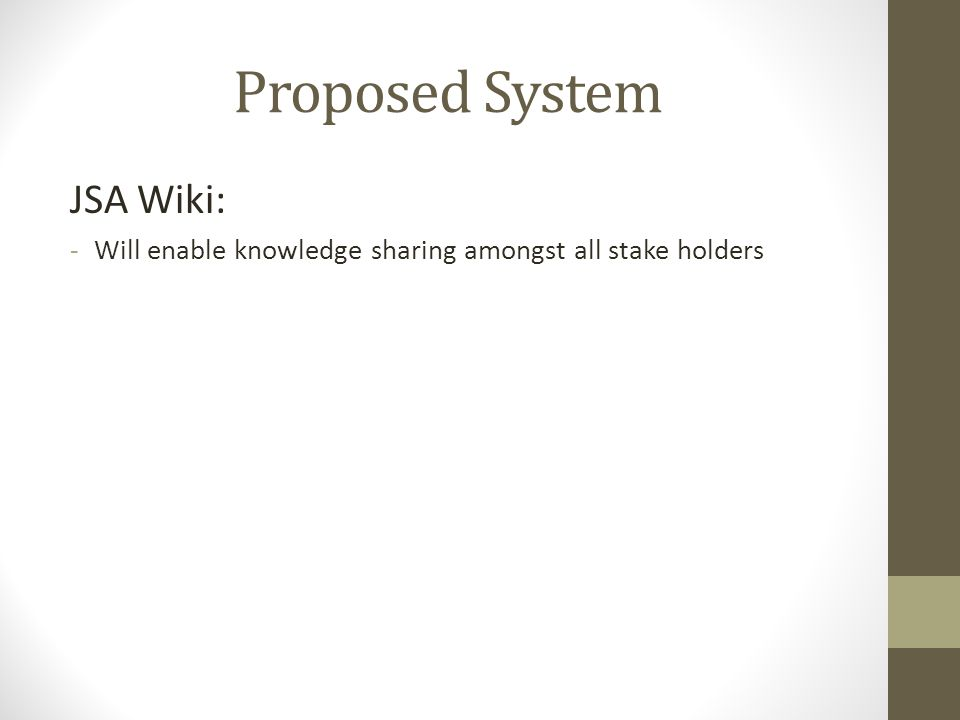 Proposed System JSA Wiki: -Will enable knowledge sharing amongst all stake holders